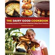 The Dairy Good Cookbook Everyday Comfort Food From America's Dairy Farm Families by Kingsley, Lisa, 9781449465032