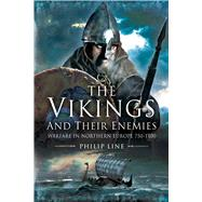 The Vikings and Their Enemies: Warfare in Northern Europe, 750-1100 by Line, Philip, 9781632205032