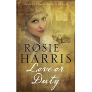 Love or Duty by Harris, Rosie, 9781847515032