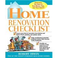 Home Renovation Checklist : Everything You Need to Know to Save Money, Time, and Your Sanity by Irwin, Robert, 9780071415033