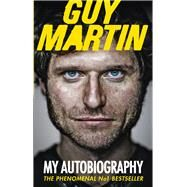 Guy Martin: My Autobiography by Martin, Guy, 9780753555033