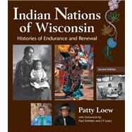 Indian Nations of Wisconsin: Histories of Endurance and Renewal by Loew, Patty; DeMain, Paul; Leary, J. P., 9780870205033