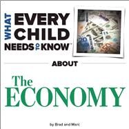 What Every Child Needs To Know About The Economy by Snyder, R. Bradley; Engelsgjerd, Marc, 9781940705033