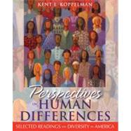 Perspectives on Human Differences : Selected Readings on Diversity in America by Koppelman, Kent L., 9780137145034