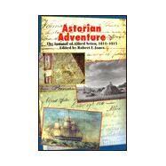 Astorian Adventure The Journal of Alfred Seton, 1811-15 by Jones, Robert F., 9780823215034