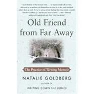Old Friend from Far Away : The Practice of Writing Memoir by Goldberg, Natalie, 9781416535034