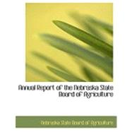 Annual Report of the Nebraska State Board of Agriculture by State Board of Agriculture, Nebraska, 9780554925035