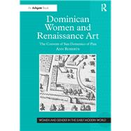 Dominican Women and Renaissance Art: The Convent of San Domenico of Pisa by Roberts,Ann, 9781138265035