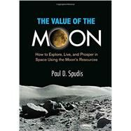 The Value of the Moon by Spudis, Paul D., 9781588345035
