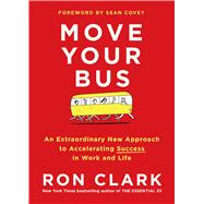 Move Your Bus An Extraordinary New Approach to Accelerating Success by Clark, Ron, 9781501105036