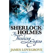Sherlock Holmes: The Thinking Engine by LOVEGROVE, JAMES, 9781783295036
