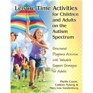 Developing Leisure Time Skills for People With Autism Spectrum Disorders by Coyne, Phyllis; Nyberg, Colleen; Klagge, Mary Lou, 9781941765036