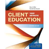 Client Education: Theory & Practices by Miller, Mary A., Ph.D., R.N., 9781284085037