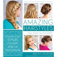 Amazing Hairstyles: From Easy to Elegant, Step-By-Step Styles for Any Age or Occasion by Porter, Becky; Roberts, Katie, 9781462115037