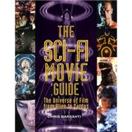 The Sci-Fi Movie Guide The Universe of Film from Alien to Zardoz by Barsanti, Chris, 9781578595037