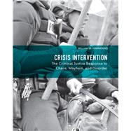 Crisis Intervention : The Criminal Justice Response to Chaos, Mayhem, and Disorder by Harmening, William M., 9780132155038