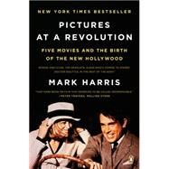 Pictures at a Revolution : Five Movies and the Birth of the New Hollywood by Harris, Mark (Author), 9780143115038