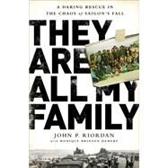 They Are All My Family: A Daring Rescue in the Chaos of Saigon's Fall by Riordan, John P.; Demery, Monique Brinson (CON), 9781610395038