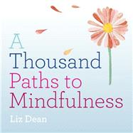 A Thousand Paths to Mindfulness by Dean, Liz, 9781846015038