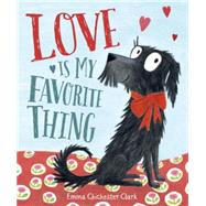 Love Is My Favorite Thing by Chichester Clark, Emma; Chichester Clark, Emma, 9780399175039