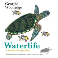 Waterlife A Mindful Coloring Book by Woolridge, Georgie; Woolridge, Georgie, 9781250095039