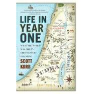 Life in Year One : What the World Was Like in First-Century Palestine by Korb, Scott, 9781594485039