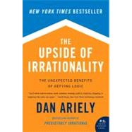 The Upside of Irrationality: The Unexpected Benefits of Defying Logic at Work and at Home by Ariely, Dan, 9780061995040