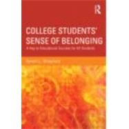College Students' Sense of Belonging: A Key to Educational Success for All Students by Strayhorn; Terrell L., 9780415895040