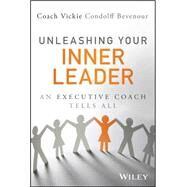 Unleashing Your Inner Leader: An Executive Coach Tells All by Bevenour, Vickie, 9781118855041