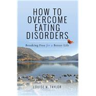 How to Overcome Eating Disorders by Taylor, Louise V., 9781473895041