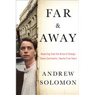 Far and Away Reporting from the Brink of Change by Solomon, Andrew, 9781476795041
