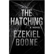 The Hatching A Novel by Boone, Ezekiel, 9781501125041
