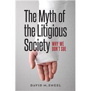 The Myth of the Litigious Society by Engel, David M., 9780226305042