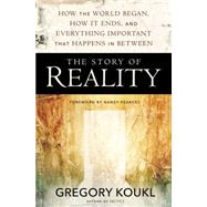 The Story of Reality by Koukl, Gregory; Pearcey, Nancy, 9780310525042