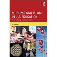 Muslims and Islam in U.S. Education: Reconsidering Multiculturalism by Jackson; Liz, 9780415705042