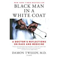 Black Man in a White Coat A Doctor's Reflections on Race and Medicine by Tweedy, Damon, M.D., 9781250105042
