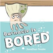 Barnacle Is Bored by Fenske, Jonathan, 9780545865043