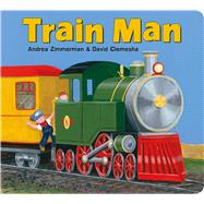Train Man by Zimmerman, Andrea; Clemesha, David; Zimmerman, Andrea; Clemesha, David, 9781627795043