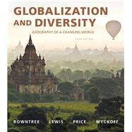 Globalization and Diversity Geography of a Changing World Plus MasteringGeography with Pearson eText -- Access Card Package by Rowntree, Lester; Lewis, Martin; Price, Marie; Wyckoff, William, 9780134075044