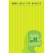 Ruby on the Outside by Baskin, Nora Raleigh, 9781442485044