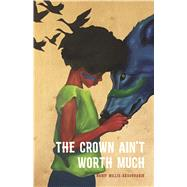 The Crown Ain't Worth Much by Willis-abdurraqib, Hanif, 9781943735044