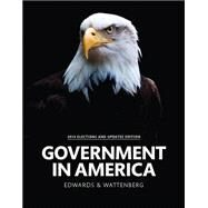 Government in America, 2014 Elections and Updates Edition by Edwards, George C., III; Wattenberg, Martin P.; Lineberry, Robert L., 9780133905045