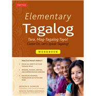 Elementary Tagalog: Tara, Mag-Tagalog Tayo! Come On, Let's Speak Tagalog! by Domigpe, Jiedson R.; Domingo, Nenita Pambid, 9780804845045