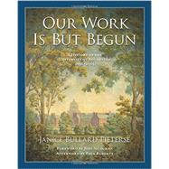 Our Work Is but Begun: A History of the University of Rochester 1850-2005 by Pieterse, Janice Bullard; Seligman, Joel; Burgett, Paul (AFT), 9781580465045