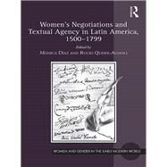 Women's Negotiations and Textual Agency in Latin America, 1500-1799 by Dfaz; M=nica, 9781138225046