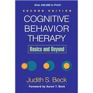Cognitive Behavior Therapy, Second Edition; Basics and Beyond by Judith S. Beck, PhD, Beck Institute for Cognitive Behavior Therapy; Department o, 9781609185046