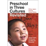 Preschool in Three Cultures Revisited: China, Japan, and the United States by Tobin, Joseph; Hsueh, Yeh; Karasawa, Mayumi, 9780226805047