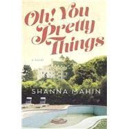 Oh! You Pretty Things by Mahin, Shanna, 9780525955047