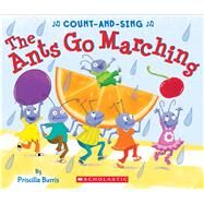 The Ants Go Marching: A Count-and-Sing Book by Burris, Priscilla, 9780545825047