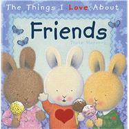 The Things I Love About Friends by Moroney, Trace, 9781608875047